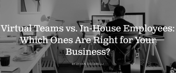 Virtual Teams vs In-House Employees: Which Ones Are Right for Your Business?