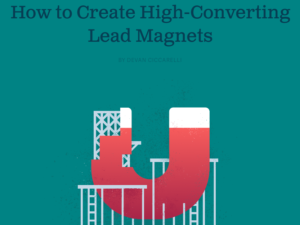 How to Create High-Converting Lead Magnets