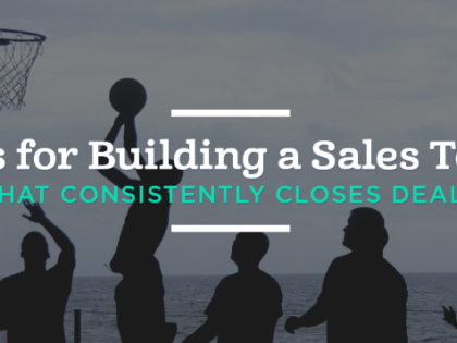 5 Tips for Building a Sales Team that Consistently Closes Deals