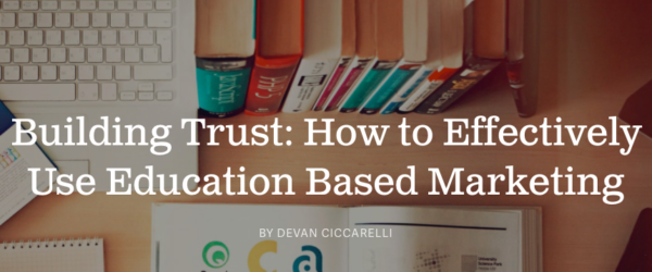Building Trust: How to Effectively Use Education Based Marketing