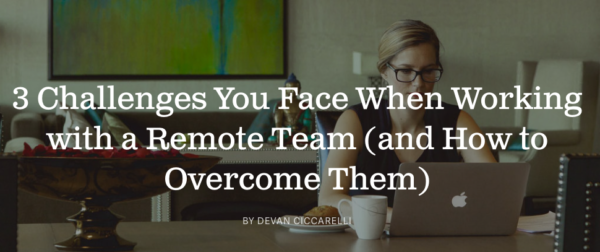 3 Challenges You Face When Working with a Remote Team (& How to Overcome Them)